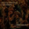 The Sun Through a Telescope: I Die Smiling