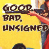 The Good, The Bad, The Unsigned